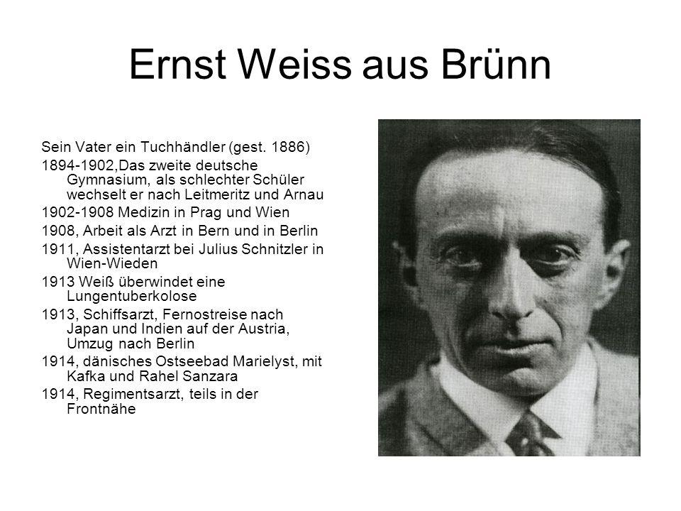 Ernst Weiss aus Brünn Sein Vater ein Tuchhändler (gest. 1886) 1894-1902,Das zweite deutsche Gymnasium, als schlechter Schüler wechselt er nach Leitmer