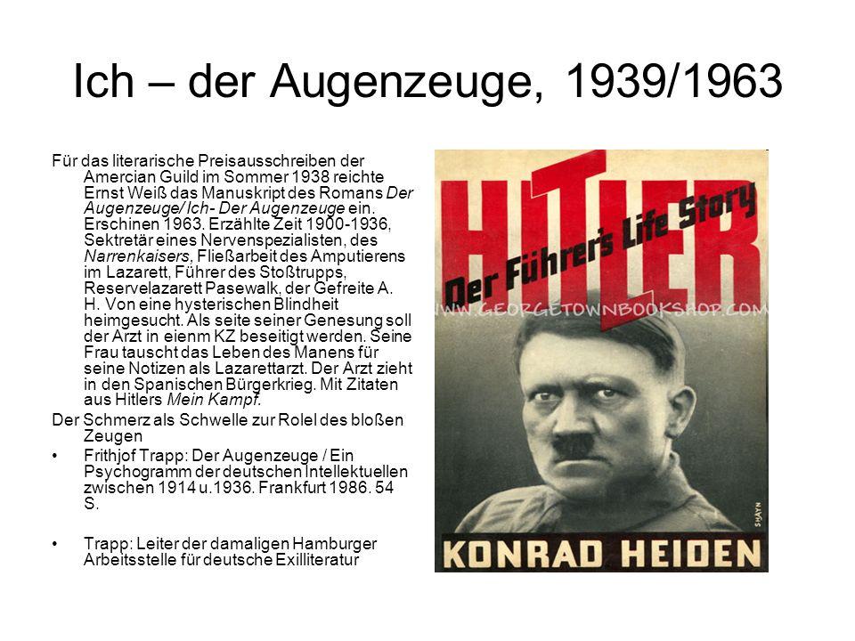 Ich – der Augenzeuge, 1939/1963 Für das literarische Preisausschreiben der Amercian Guild im Sommer 1938 reichte Ernst Weiß das Manuskript des Romans