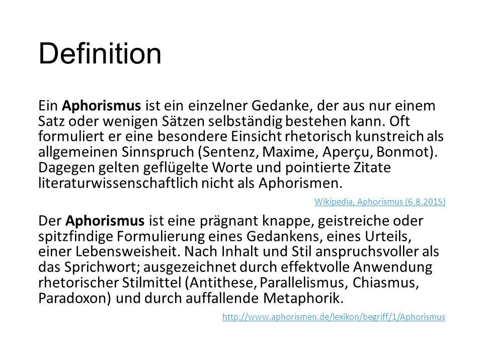 Definition Ein Aphorismus ist ein einzelner Gedanke, der aus nur einem Satz oder wenigen Sätzen selbständig bestehen kann. Oft formuliert er eine beso