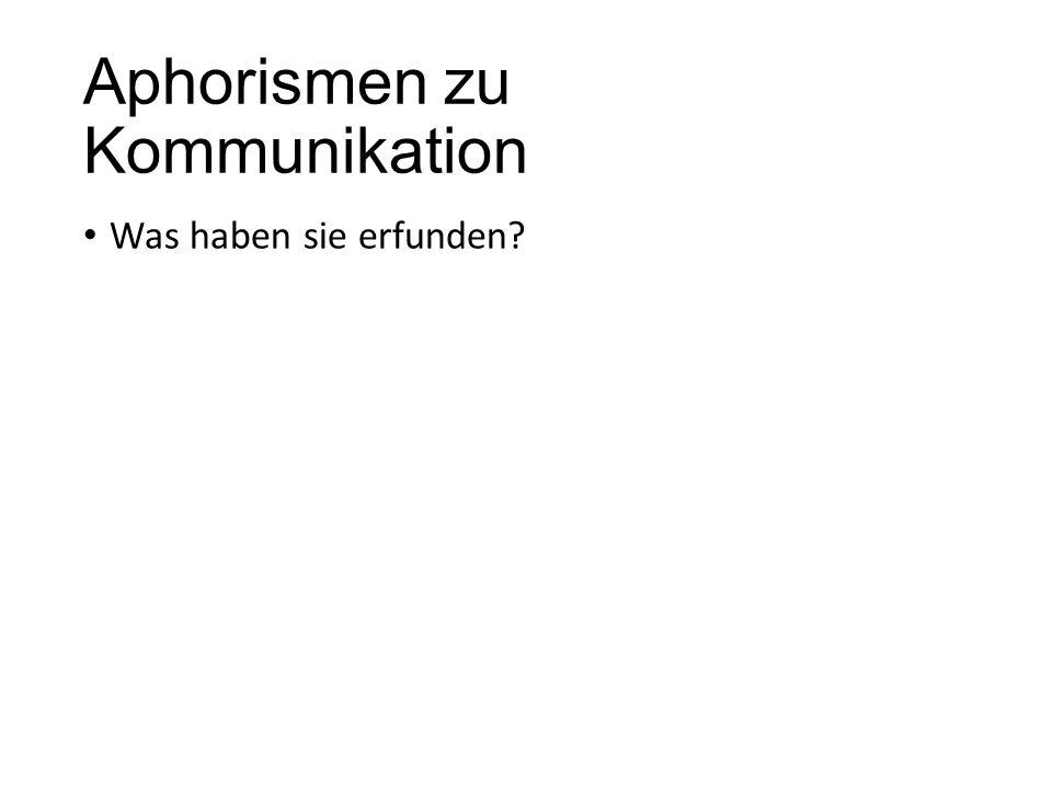 Aphorismen zu Kommunikation Was haben sie erfunden?