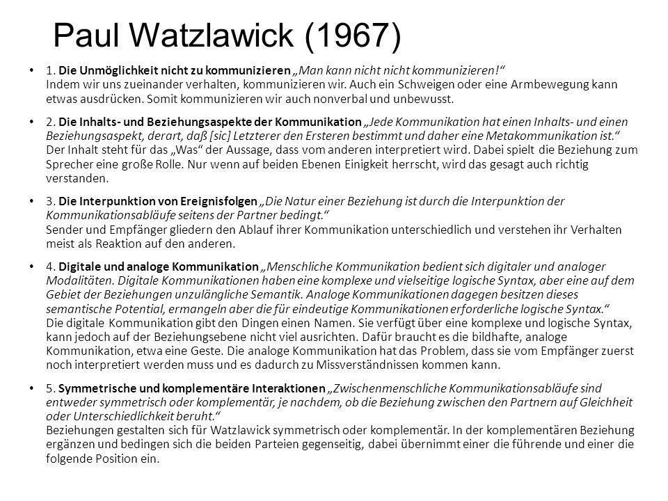 """Paul Watzlawick (1967) 1. Die Unmöglichkeit nicht zu kommunizieren """"Man kann nicht nicht kommunizieren!"""" Indem wir uns zueinander verhalten, kommunizi"""