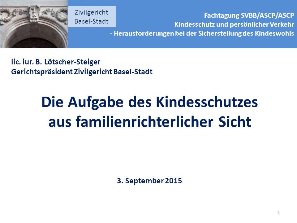 Fachtagung SVBB/ASCP/ASCP Kindesschutz und persönlicher Verkehr - Herausforderungen bei der Sicherstellung des Kindeswohls Zivilgericht Basel-Stadt lic.