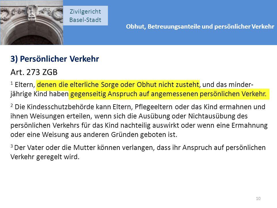 Obhut, Betreuungsanteile und persönlicher Verkehr Zivilgericht Basel-Stadt 3) Persönlicher Verkehr Art.