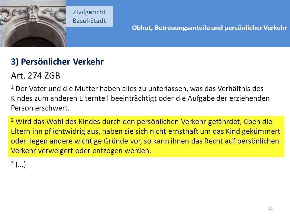 Obhut, Betreuungsanteile und persönlicher Verkehr Zivilgericht Basel-Stadt 3) Persönlicher Verkehr Art. 274 ZGB 1 Der Vater und die Mutter haben alles