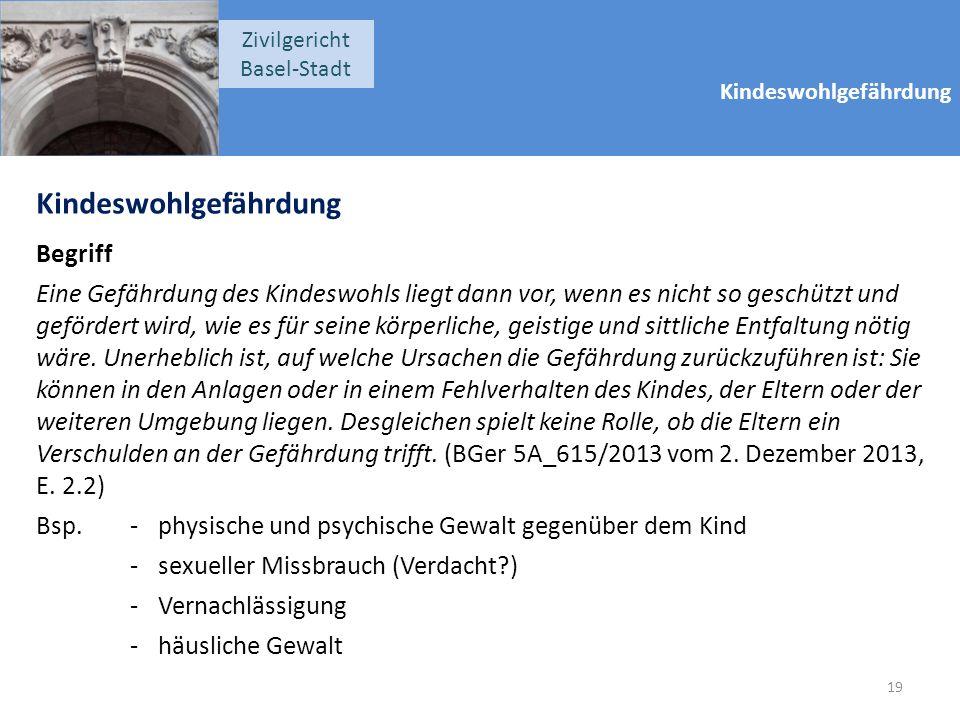 Kindeswohlgefährdung Zivilgericht Basel-Stadt Kindeswohlgefährdung Begriff Eine Gefährdung des Kindeswohls liegt dann vor, wenn es nicht so geschützt