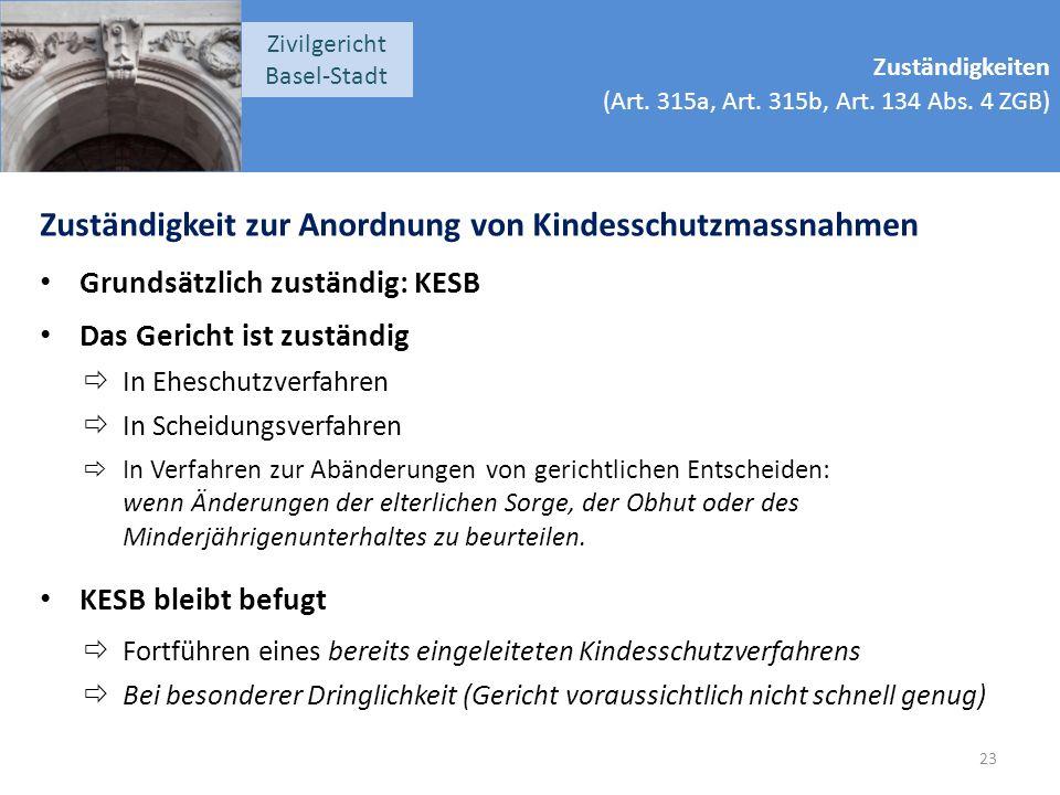 Zuständigkeiten (Art. 315a, Art. 315b, Art. 134 Abs. 4 ZGB) Zivilgericht Basel-Stadt Zuständigkeit zur Anordnung von Kindesschutzmassnahmen Grundsätzl