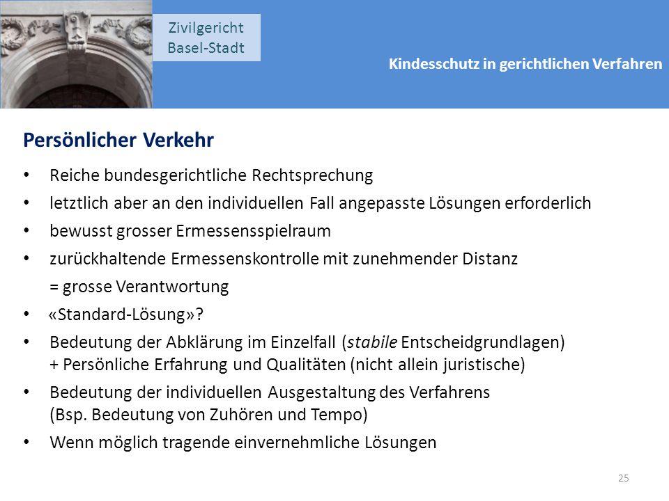 Kindesschutz in gerichtlichen Verfahren Zivilgericht Basel-Stadt Persönlicher Verkehr Reiche bundesgerichtliche Rechtsprechung letztlich aber an den i