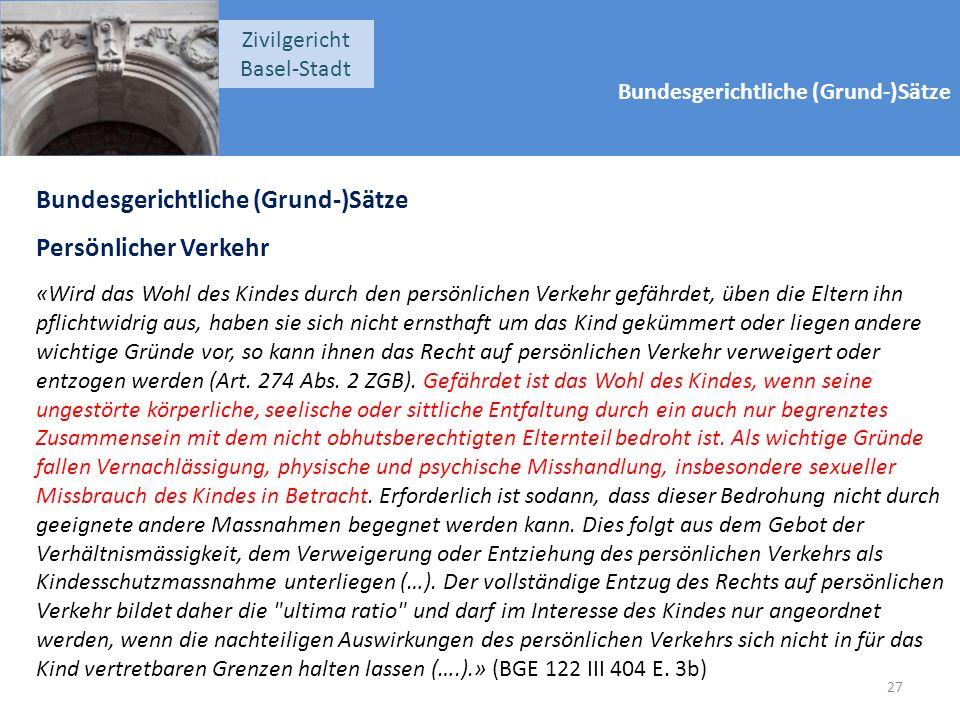 Bundesgerichtliche (Grund-)Sätze Zivilgericht Basel-Stadt Bundesgerichtliche (Grund-)Sätze Persönlicher Verkehr «Wird das Wohl des Kindes durch den pe