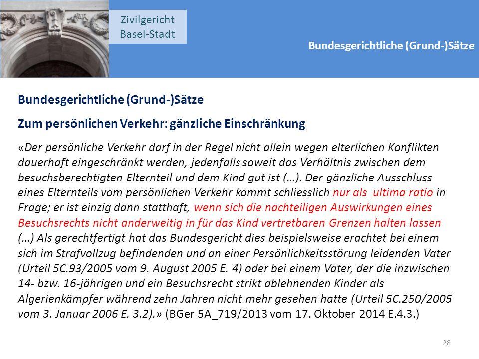 Bundesgerichtliche (Grund-)Sätze Zivilgericht Basel-Stadt Bundesgerichtliche (Grund-)Sätze Zum persönlichen Verkehr: gänzliche Einschränkung «Der pers