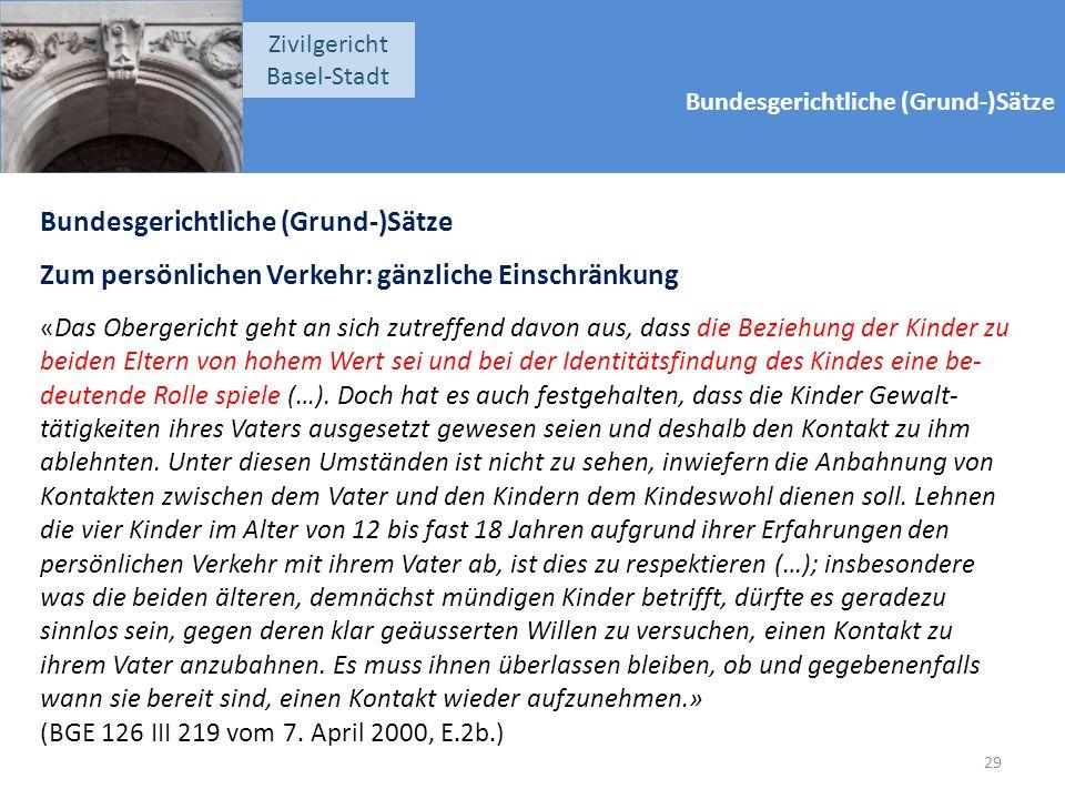 Bundesgerichtliche (Grund-)Sätze Zivilgericht Basel-Stadt Bundesgerichtliche (Grund-)Sätze Zum persönlichen Verkehr: gänzliche Einschränkung «Das Ober