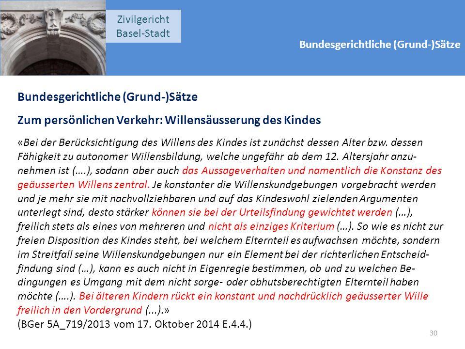 Bundesgerichtliche (Grund-)Sätze Zivilgericht Basel-Stadt Bundesgerichtliche (Grund-)Sätze Zum persönlichen Verkehr: Willensäusserung des Kindes «Bei