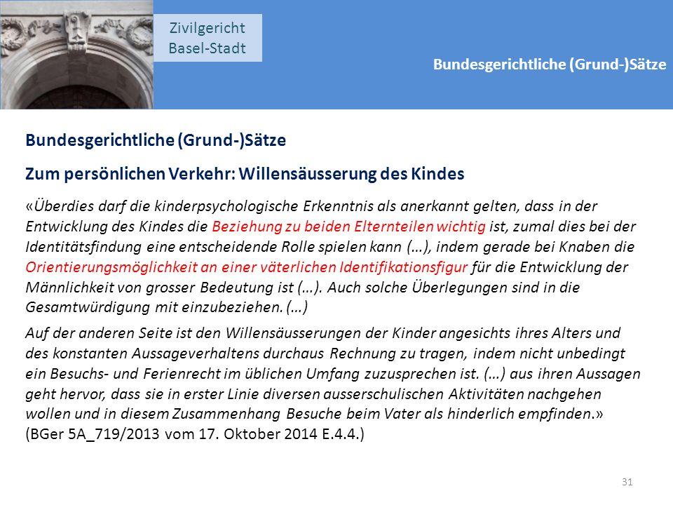 Bundesgerichtliche (Grund-)Sätze Zivilgericht Basel-Stadt Bundesgerichtliche (Grund-)Sätze Zum persönlichen Verkehr: Willensäusserung des Kindes «Über