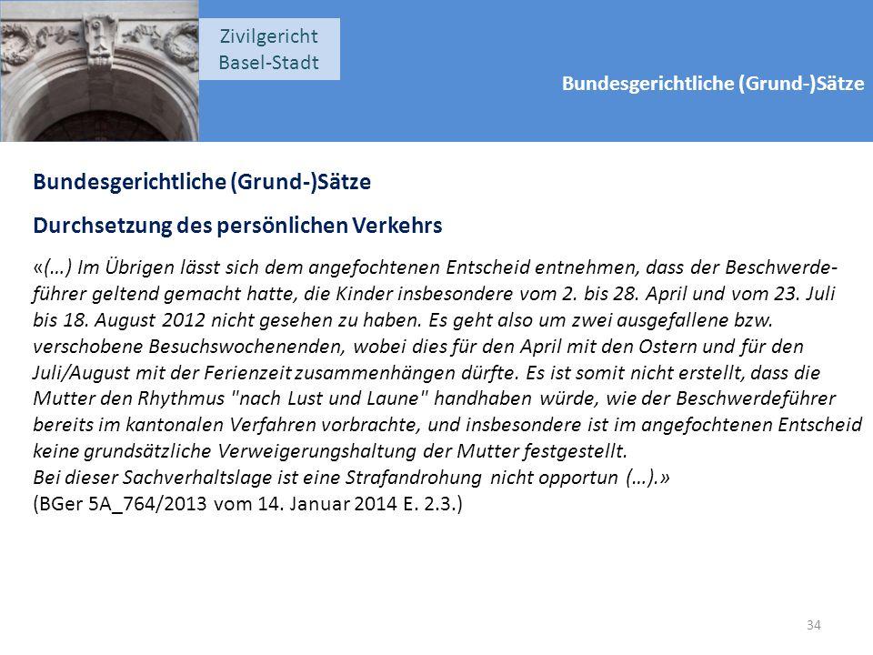 Bundesgerichtliche (Grund-)Sätze Zivilgericht Basel-Stadt Bundesgerichtliche (Grund-)Sätze Durchsetzung des persönlichen Verkehrs «(…) Im Übrigen läss