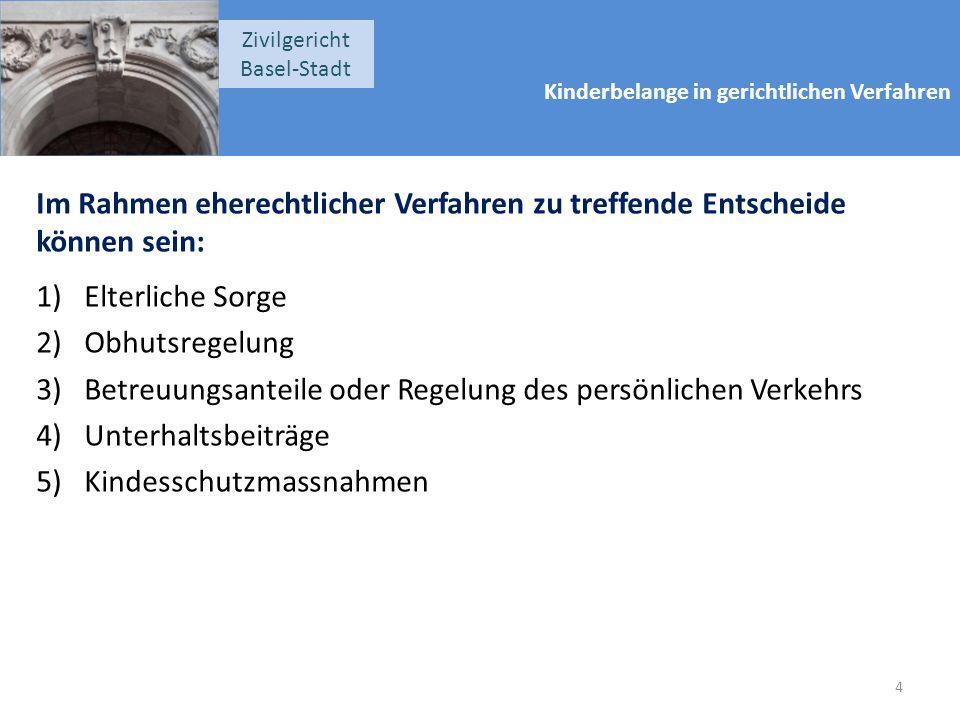Kinderbelange in gerichtlichen Verfahren Zivilgericht Basel-Stadt Im Rahmen eherechtlicher Verfahren zu treffende Entscheide können sein: 1)Elterliche