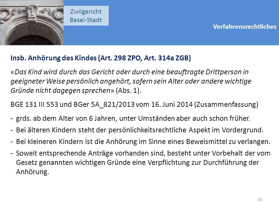 Verfahrensrechtliches Zivilgericht Basel-Stadt Insb. Anhörung des Kindes (Art. 298 ZPO, Art. 314a ZGB) «Das Kind wird durch das Gericht oder durch ein