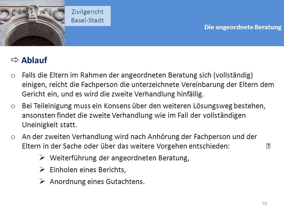 Die angeordnete Beratung Zivilgericht Basel-Stadt  Ablauf o Falls die Eltern im Rahmen der angeordneten Beratung sich (vollständig) einigen, reicht d