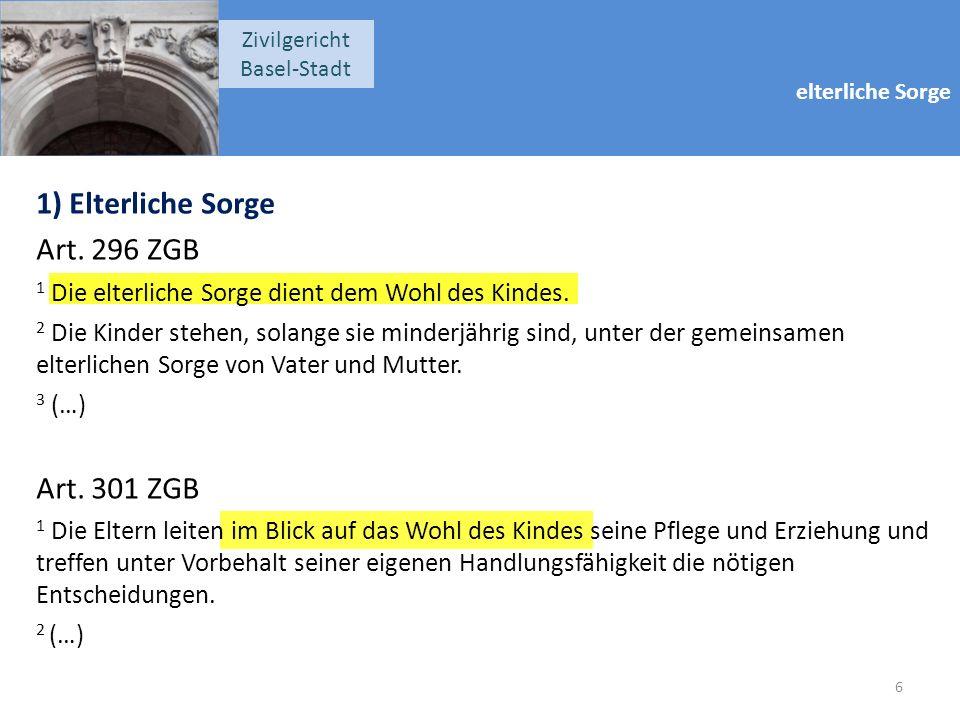 elterliche Sorge Zivilgericht Basel-Stadt 1) Elterliche Sorge Art.