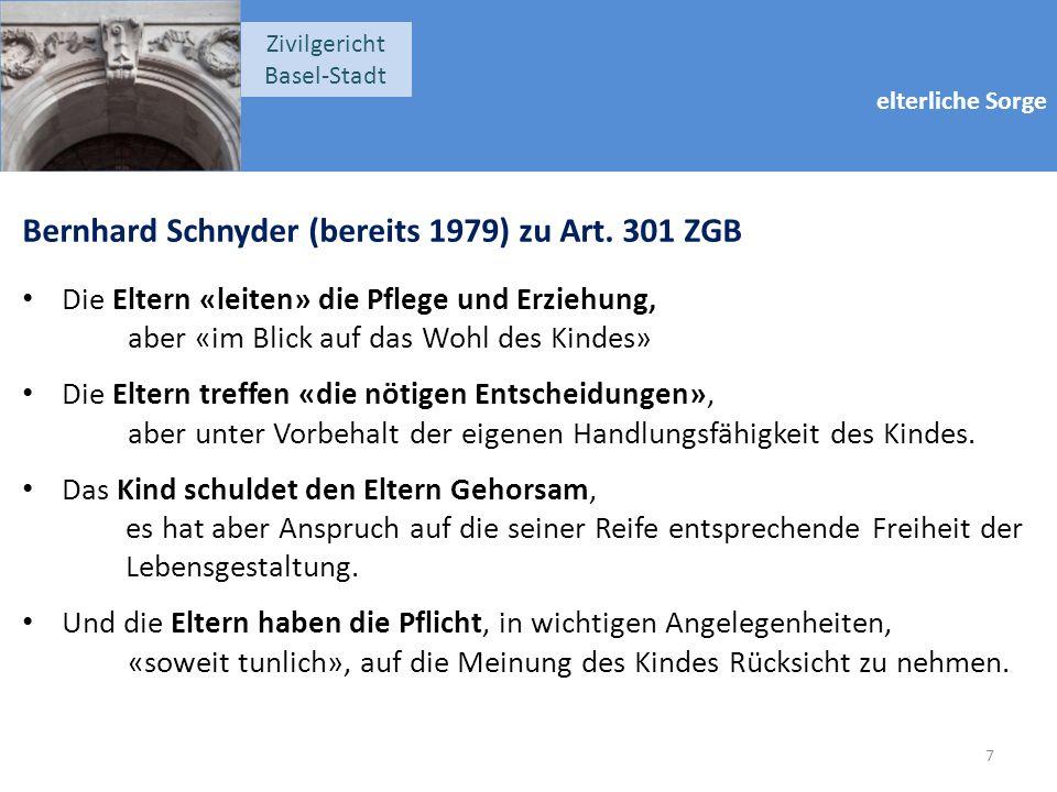 elterliche Sorge Zivilgericht Basel-Stadt Bernhard Schnyder (bereits 1979) zu Art. 301 ZGB Die Eltern «leiten» die Pflege und Erziehung, aber «im Blic