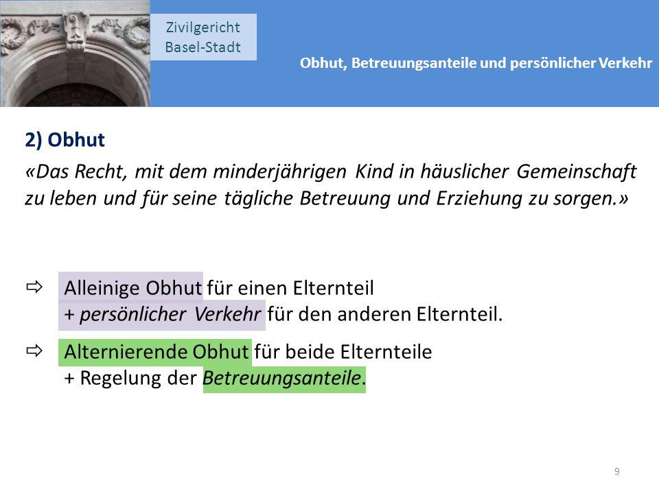 Obhut, Betreuungsanteile und persönlicher Verkehr Zivilgericht Basel-Stadt 2) Obhut «Das Recht, mit dem minderjährigen Kind in häuslicher Gemeinschaft
