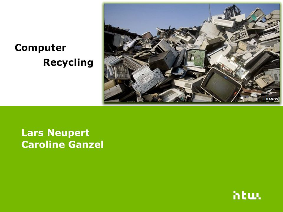 1.General facts about computer recycling 2. Raw materials in computers 3.