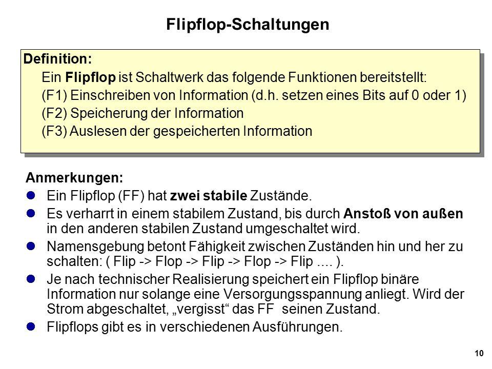 10 Flipflop-Schaltungen Anmerkungen: Ein Flipflop (FF) hat zwei stabile Zustände.