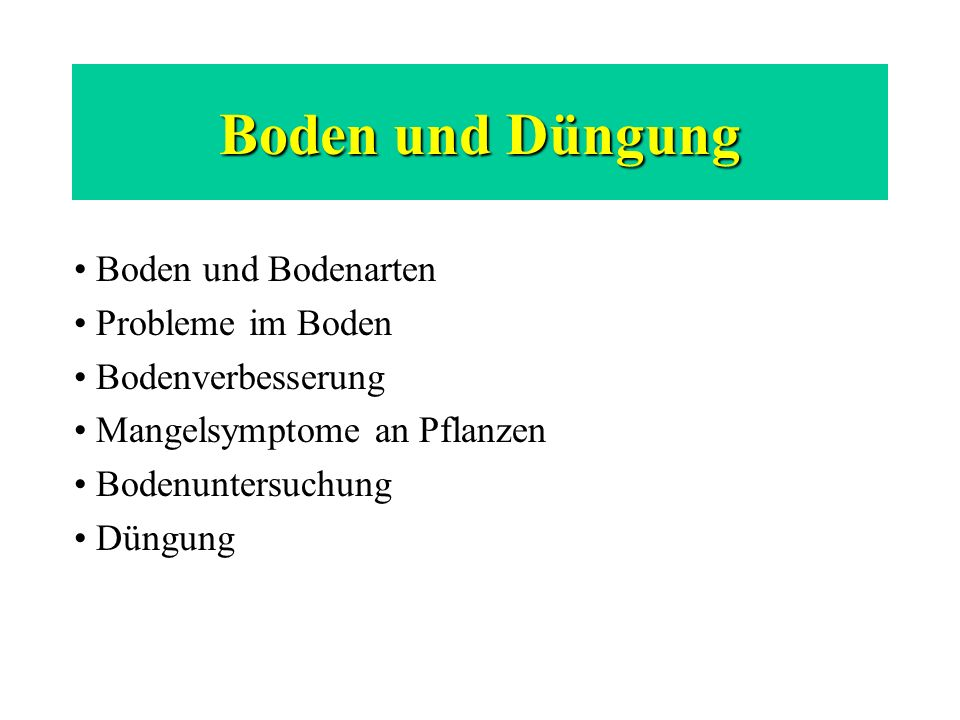 Boden und Düngung Boden und Bodenarten Probleme im Boden Bodenverbesserung Mangelsymptome an Pflanzen Bodenuntersuchung Düngung