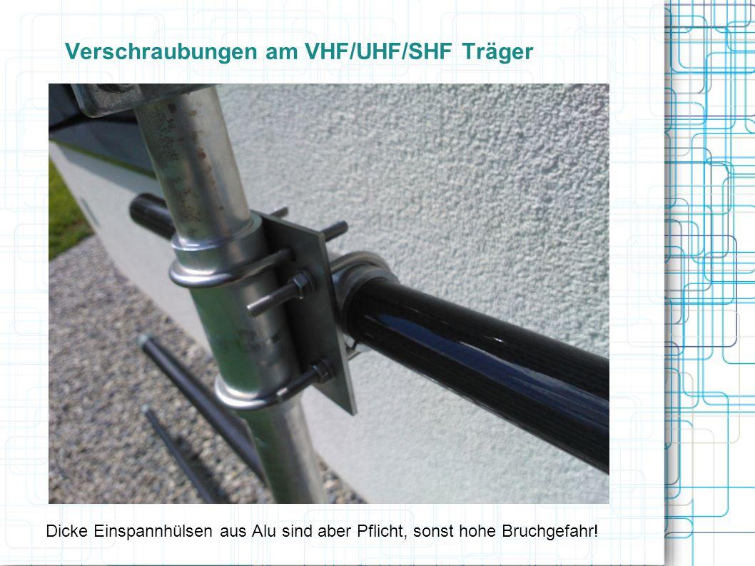 Verschraubungen am VHF/UHF/SHF Träger Dicke Einspannhülsen aus Alu sind aber Pflicht, sonst hohe Bruchgefahr!