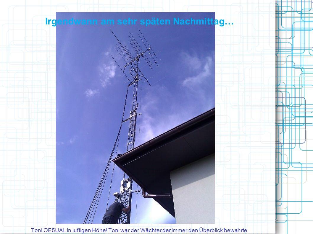 Irgendwann am sehr späten Nachmittag… Toni OE5UAL in luftigen Höhe.