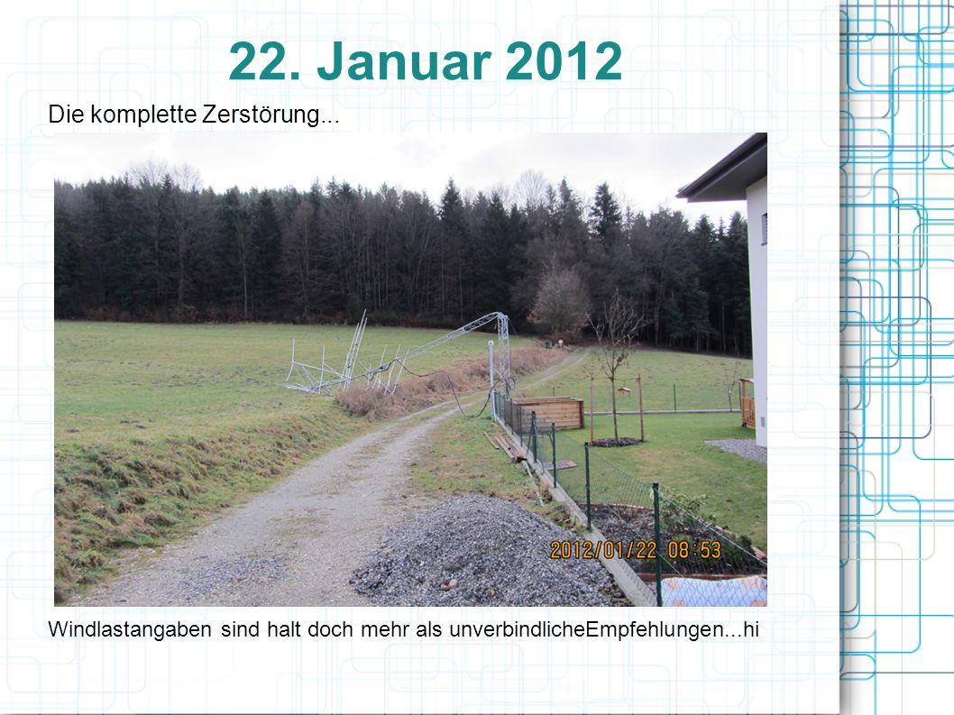 22.Januar 2012 Die komplette Zerstörung...