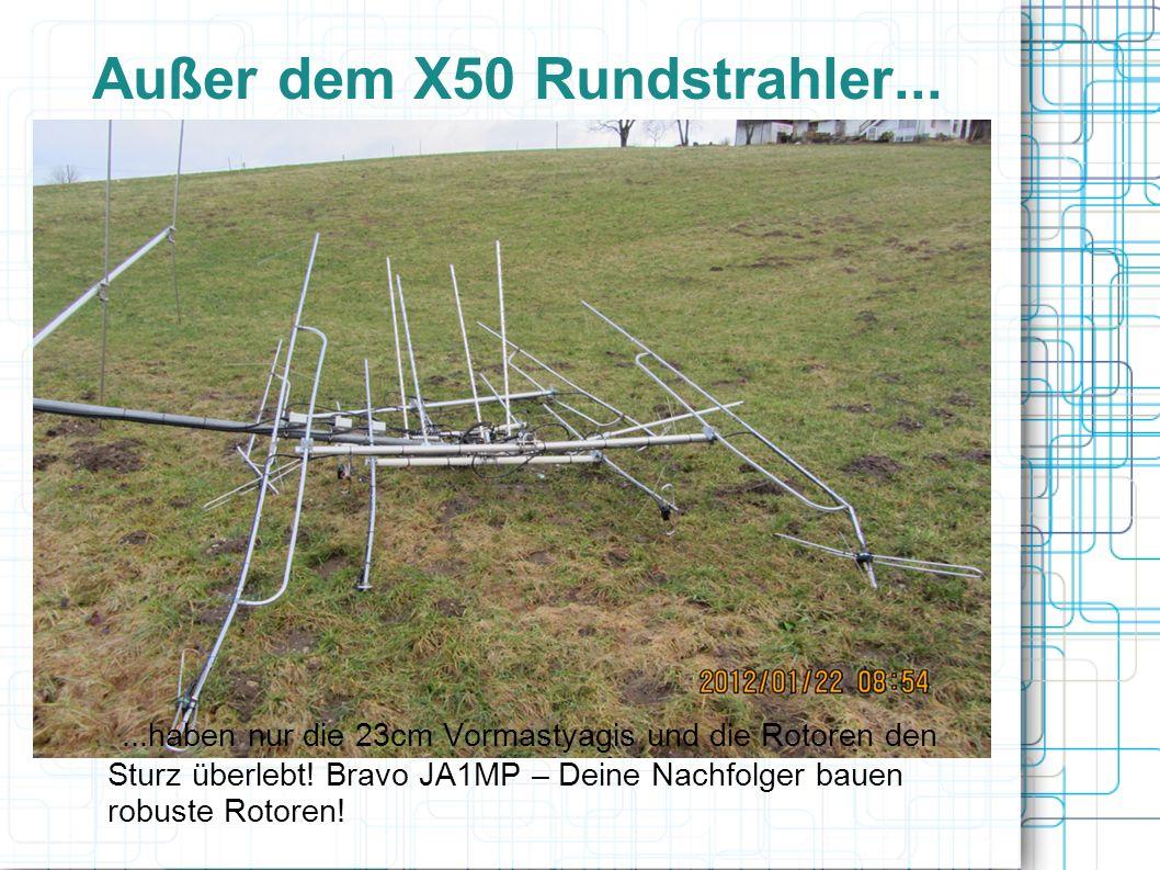 Außer dem X50 Rundstrahler......haben nur die 23cm Vormastyagis und die Rotoren den Sturz überlebt.