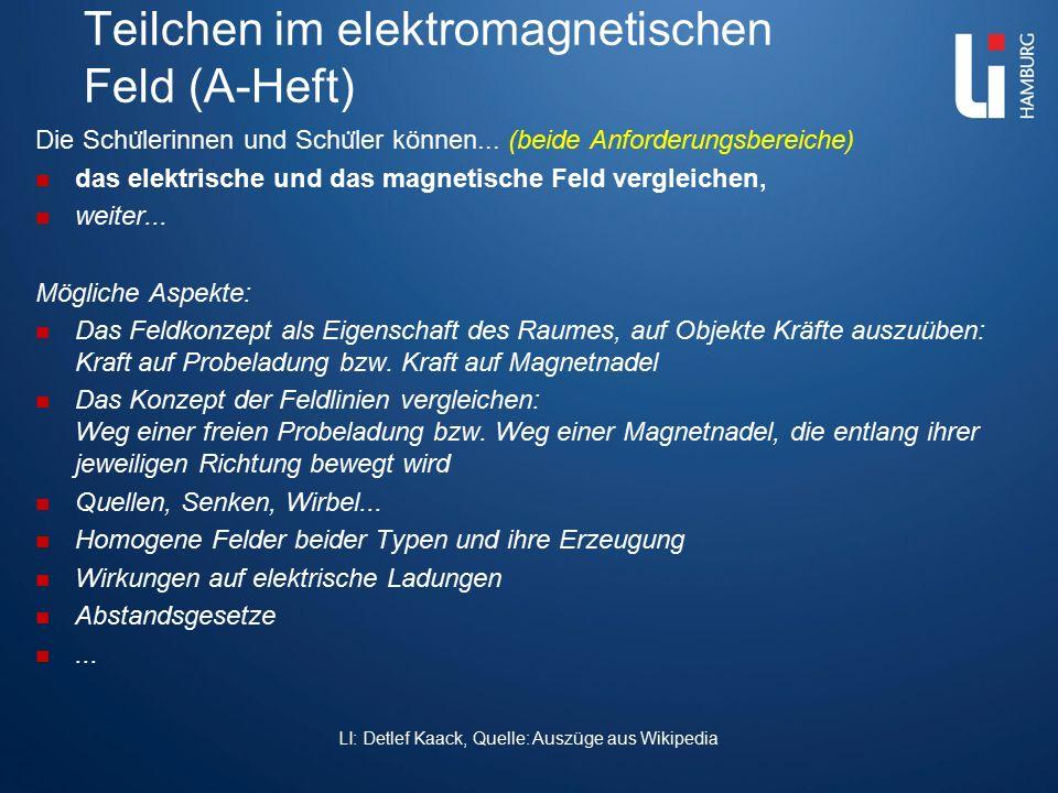 Teilchen im elektromagnetischen Feld (A-Heft) Die Schu ̈ lerinnen und Schu ̈ ler können... (beide Anforderungsbereiche) das elektrische und das magnet