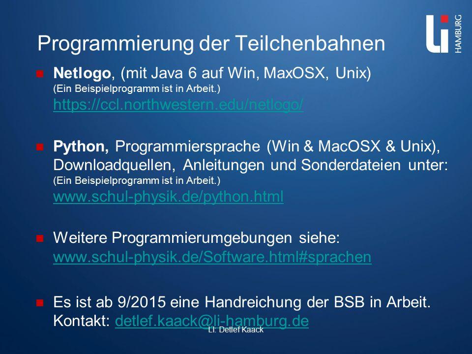 Programmierung der Teilchenbahnen Netlogo, (mit Java 6 auf Win, MaxOSX, Unix) (Ein Beispielprogramm ist in Arbeit.) https://ccl.northwestern.edu/netlo