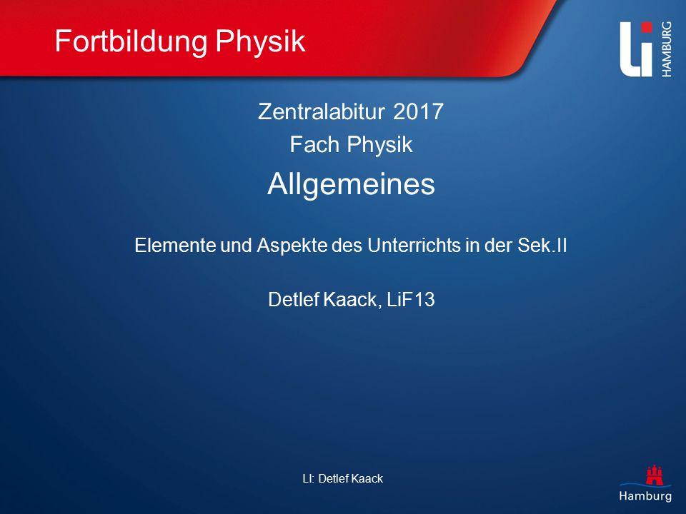 Fortbildung Physik Zentralabitur 2017 Fach Physik Allgemeines Elemente und Aspekte des Unterrichts in der Sek.II Detlef Kaack, LiF13