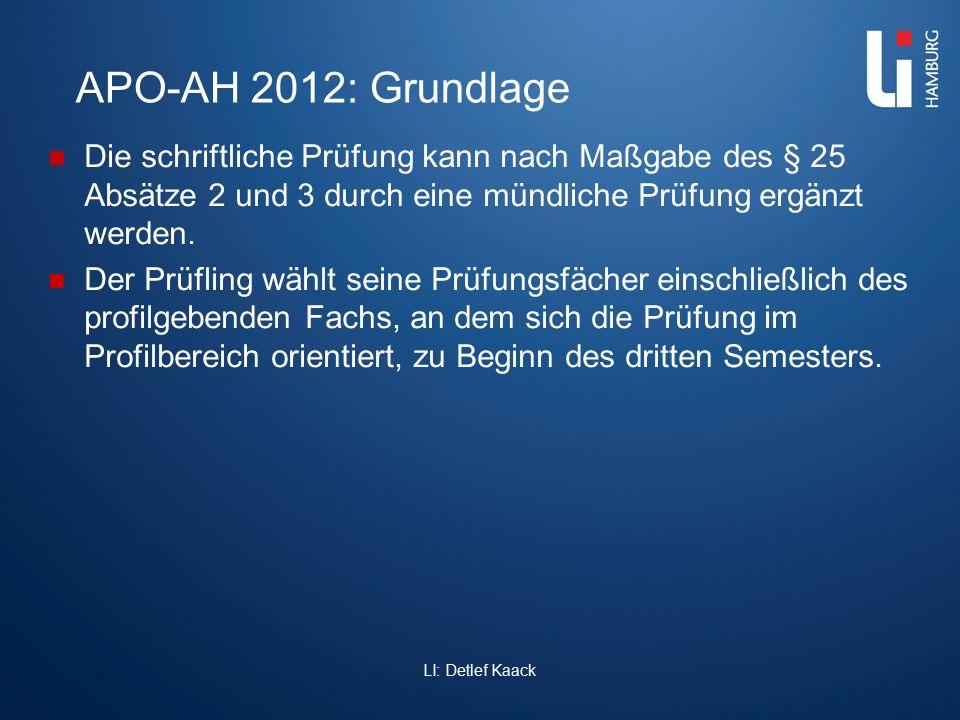 APO-AH 2012: Grundlage Die schriftliche Prüfung kann nach Maßgabe des § 25 Absätze 2 und 3 durch eine mündliche Prüfung ergänzt werden. Der Prüfling w