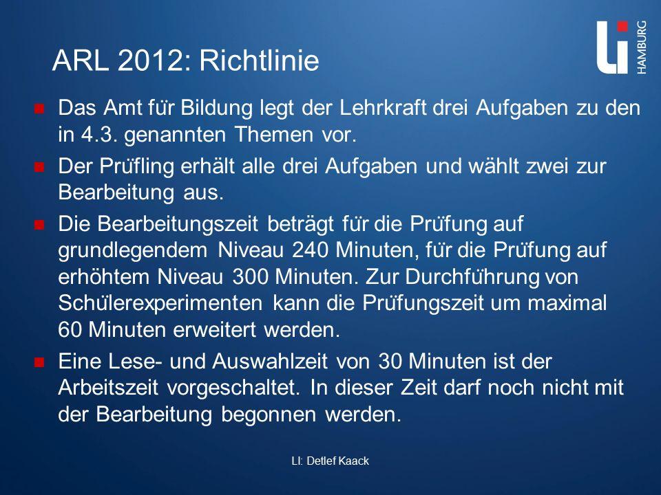 ARL 2012: Richtlinie Das Amt fu ̈ r Bildung legt der Lehrkraft drei Aufgaben zu den in 4.3. genannten Themen vor. Der Pru ̈ fling erhält alle drei Auf