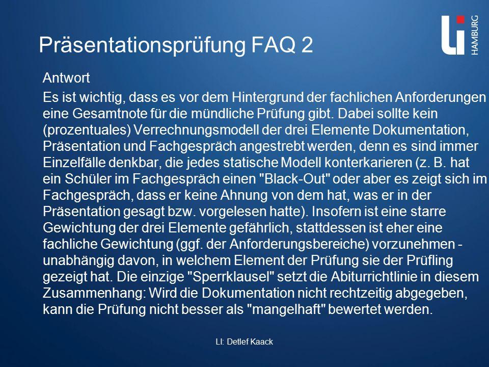 Präsentationsprüfung FAQ 2 Antwort Es ist wichtig, dass es vor dem Hintergrund der fachlichen Anforderungen eine Gesamtnote für die mündliche Prüfung