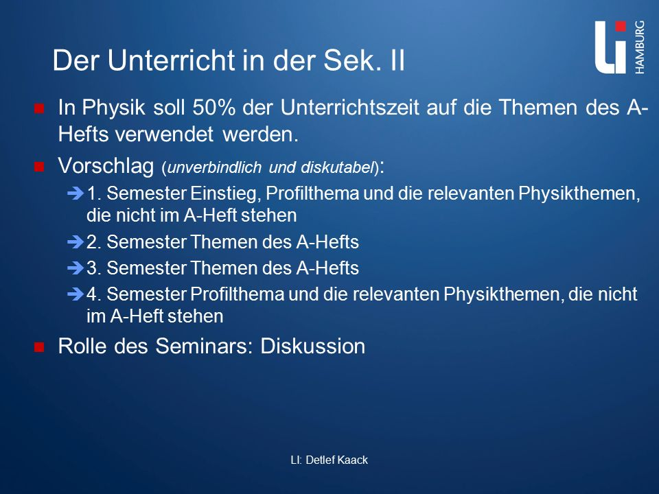 Der Unterricht in der Sek. II In Physik soll 50% der Unterrichtszeit auf die Themen des A- Hefts verwendet werden. Vorschlag (unverbindlich und diskut