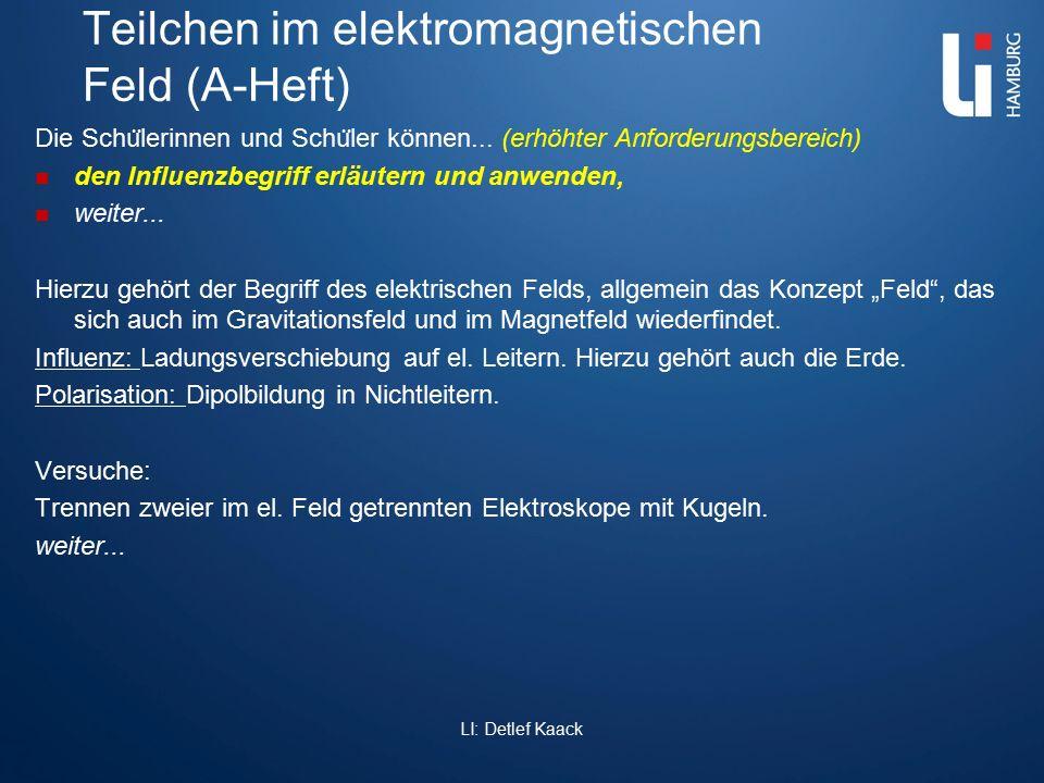 Teilchen im elektromagnetischen Feld (A-Heft) Die Schu ̈ lerinnen und Schu ̈ ler können... (erhöhter Anforderungsbereich) den Influenzbegriff erläuter