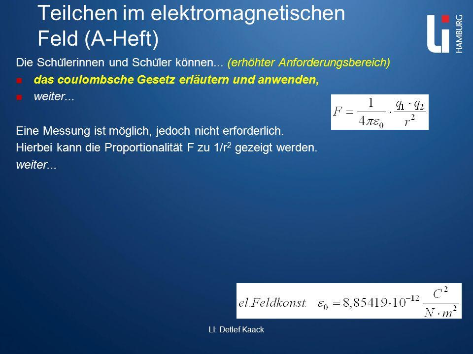 Teilchen im elektromagnetischen Feld (A-Heft) Die Schu ̈ lerinnen und Schu ̈ ler können... (erhöhter Anforderungsbereich) das coulombsche Gesetz erläu