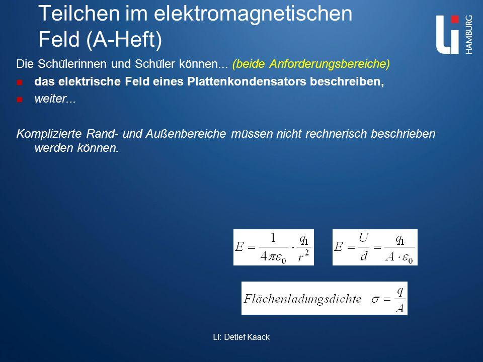 Teilchen im elektromagnetischen Feld (A-Heft) Die Schu ̈ lerinnen und Schu ̈ ler können... (beide Anforderungsbereiche) das elektrische Feld eines Pla