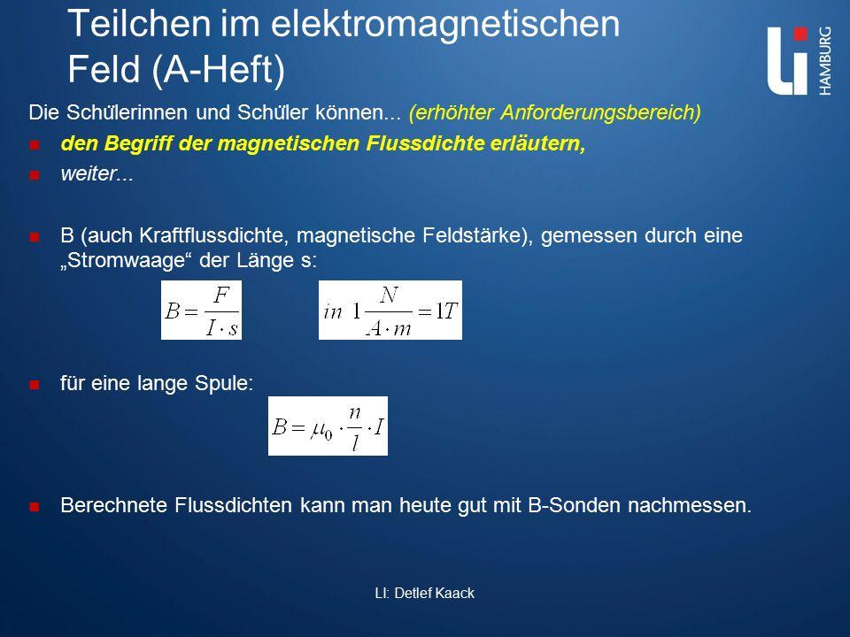 Teilchen im elektromagnetischen Feld (A-Heft) Die Schu ̈ lerinnen und Schu ̈ ler können... (erhöhter Anforderungsbereich) den Begriff der magnetischen
