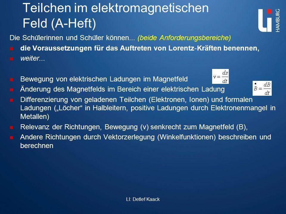 Teilchen im elektromagnetischen Feld (A-Heft) Die Schu ̈ lerinnen und Schu ̈ ler können... (beide Anforderungsbereiche) die Voraussetzungen für das Au