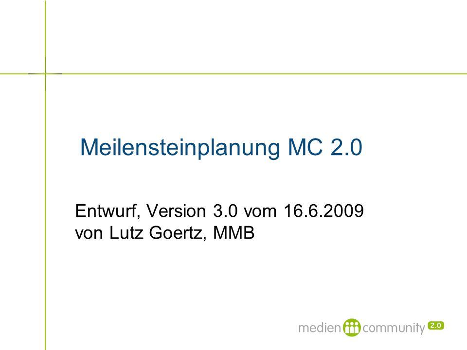 Meilensteinplanung MC 2.0 Entwurf, Version 3.0 vom 16.6.2009 von Lutz Goertz, MMB