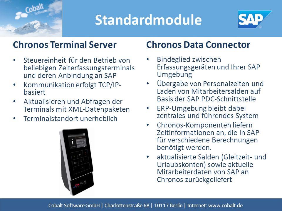 Standardmodule Chronos Terminal Server Steuereinheit für den Betrieb von beliebigen Zeiterfassungsterminals und deren Anbindung an SAP Kommunikation erfolgt TCP/IP- basiert Aktualisieren und Abfragen der Terminals mit XML-Datenpaketen Terminalstandort unerheblich Chronos Data Connector Bindeglied zwischen Erfassungsgeräten und Ihrer SAP Umgebung Übergabe von Personalzeiten und Laden von Mitarbeitersalden auf Basis der SAP PDC-Schnittstelle ERP-Umgebung bleibt dabei zentrales und führendes System Chronos-Komponenten liefern Zeitinformationen an, die in SAP für verschiedene Berechnungen benötigt werden.