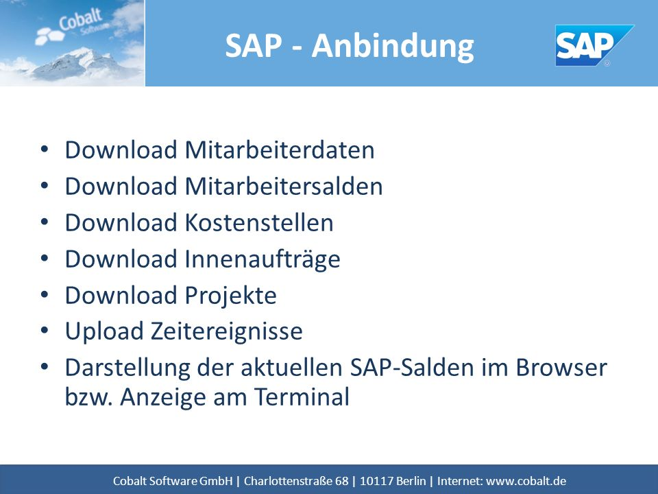 SAP - Anbindung Download Mitarbeiterdaten Download Mitarbeitersalden Download Kostenstellen Download Innenaufträge Download Projekte Upload Zeitereignisse Darstellung der aktuellen SAP-Salden im Browser bzw.