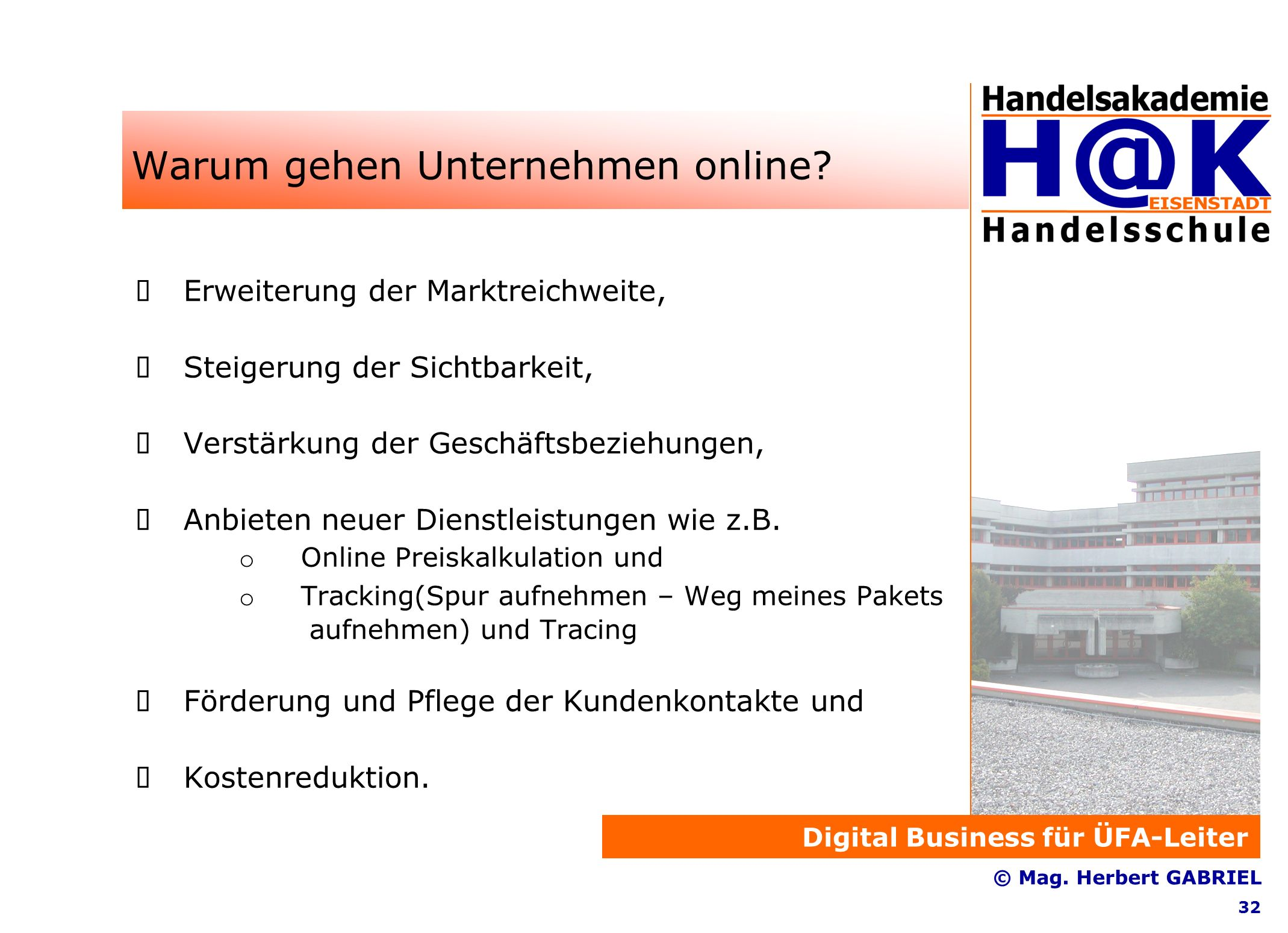 Digital Business für ÜFA-Leiter © Mag. Herbert GABRIEL 32 Warum gehen Unternehmen online.