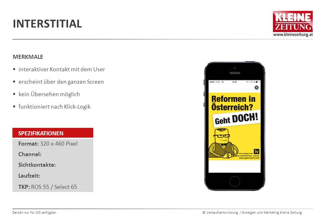 © Verkaufsentwicklung / Anzeigen und Marketing Kleine Zeitung MERKMALE  interaktiver Kontakt mit dem User  erscheint über den ganzen Screen  kein Ü