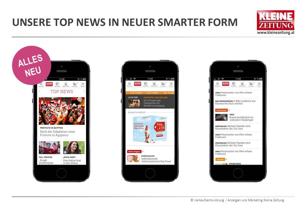 © Verkaufsentwicklung / Anzeigen und Marketing Kleine Zeitung UNSERE TOP NEWS IN NEUER SMARTER FORM ALLES NEU