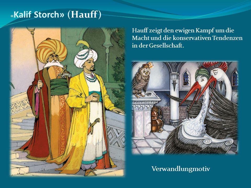 « Kalif Storch» (Hauff) Hauff zeigt den ewigen Kampf um die Macht und die konservativen Tendenzen in der Gesellschaft. Verwandlungmotiv