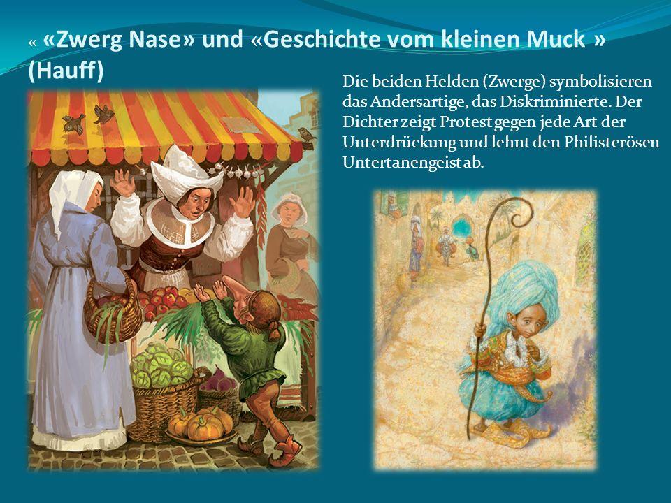 « «Zwerg Nase» und «Geschichte vom kleinen Muck » (Hauff) Die beiden Helden (Zwerge) symbolisieren das Andersartige, das Diskriminierte. Der Dichter z